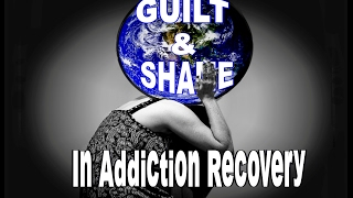 Guilt & Shame In Addiction Recovery