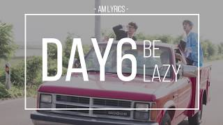 [AM Lyrics] Day6 - Be Lazy Mp3