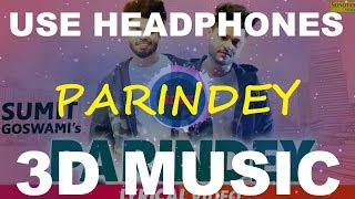 Parindey   Sumit Goswami   Shanky Goswami   Kaka   3D Music World   3D Bass Boosted