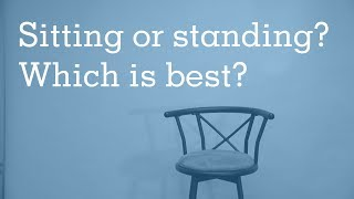 Sitting or standing? Which is best?