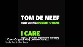 Tom De Neef ft. Robert Owens - I Care (Original Mix) [Velcro/Soundz]