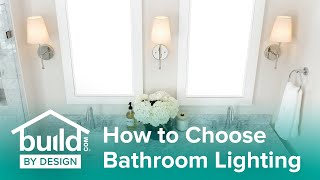 How to Choose Your Bathroom Lighting - Build by Design Tips