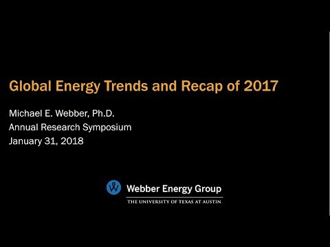 Dr. Michael Webber - Global Energy Trends and Recap of 2017