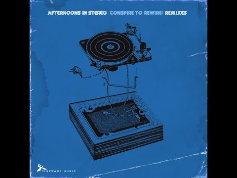 Afternoons In Stereo - Conspire To Rewire Remixes