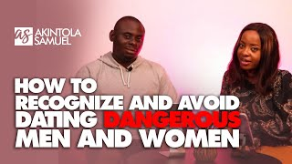 How to Recognize and Avoid Dating Dangerous Men and Women | Akintola Samuel