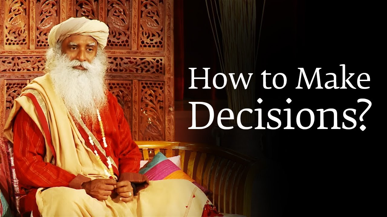 How to Make a Decision You Won't Regret Later – Sadhguru ... Sadhguru