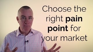 How to choose the right pain point for your market
