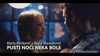 Haris Berkovic amp; Rada Manojlovic  Pusti Noci Neka Bole Lyric