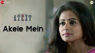 Akele Mein - Ateet | Rajeev Khandelwal & Priyamani Raj | Yasser Desai, Harish Sagane &  Shakeel Azmi
