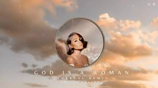 Ariana Grande - God Iṡ A Woman (Ethereal Remix)