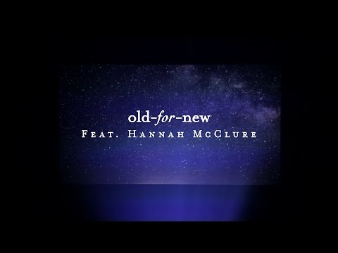 Old For New (Lyric Video) // Starlight // Hannah McClure