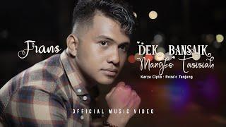Frans - Dek Bansaik Mangko Tasisiah (Official Music Video)