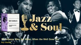 Watch Ray Charles You Always Miss The Water when The Well Runs Dry video