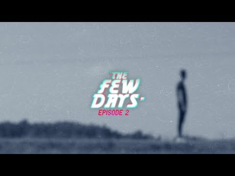 """[EP2] """"The Few Days"""" 
