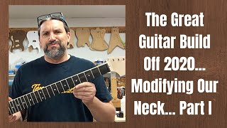 The Great Guitar Build Off 2020...Modifying Our Neck... Part 1