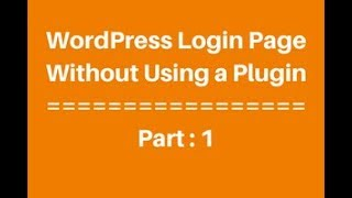 WordPress Login Page Without Using A Plugin part -1