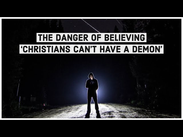 The Danger of Believing 'Christians Can't Have a Demon'