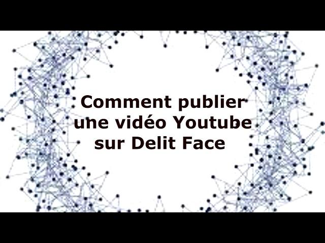 Comment publier une vidéo Youtube sur Delit Face