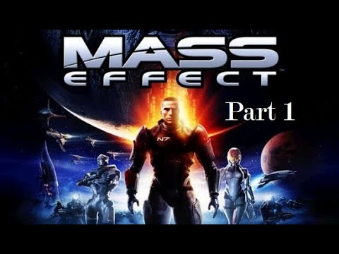 Let's Play Some Mass Effect: Episode 1 (And So It Begins)