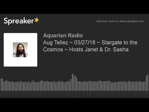Aug Tellez ~ Stargate to the Cosmos ~ Hosts Janet  Dr  Sasha REUPLOAD