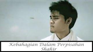 Kebahagiaan Dalam Perpisahan - Shahir (Official Music Video) #Throwback