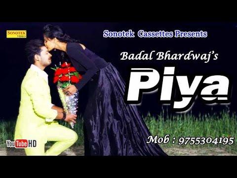 Piya || Badal Bhardwaj, Priyanka Khatri || Super Hit Hindi Lattest Song