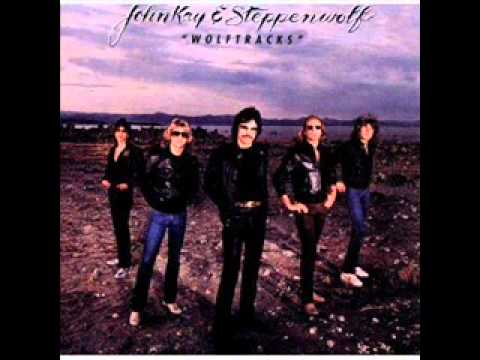 John Kay & Steppenwolf -  All I Want Is All You Got