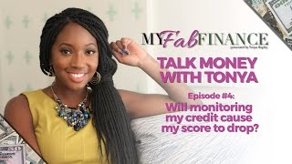 DOES MONITORING YOUR CREDIT IMPACT YOUR SCORE? - #TMWT Ep. 4 (TALK MONEY WITH TONYA)