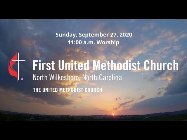 September 27 2020 • 11:00 a.m. Worship • First United Methodist Church, North Wilkesboro, NC