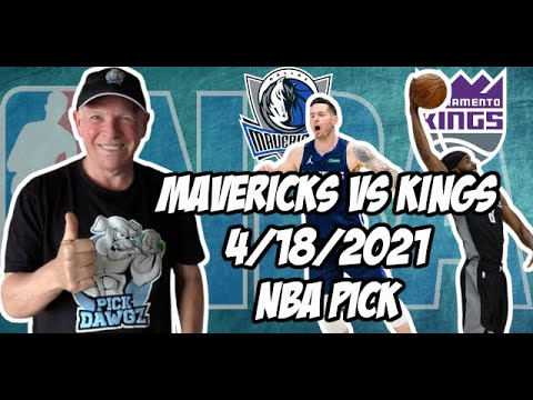 Sacramento Kings vs Dallas Mavericks 4/18/21 Free NBA Pick and Prediction NBA Betting Tips