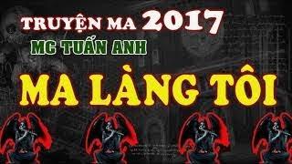 Truyện ma mới nhất 2017 Ma làng tôi MC Tuấn Anh