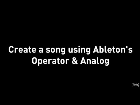 Create a Song using only Ableton's Analog & Operator