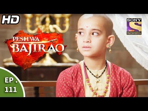 Peshwa Bajirao - पेशवा बाजीराव - Episode 111 - 26th June, 2017
