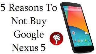 Nexus 5 Review- Top 5 Reasons To Not Buy LG Google Nexus 5