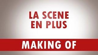 MAKING OF / La Scène en Plus