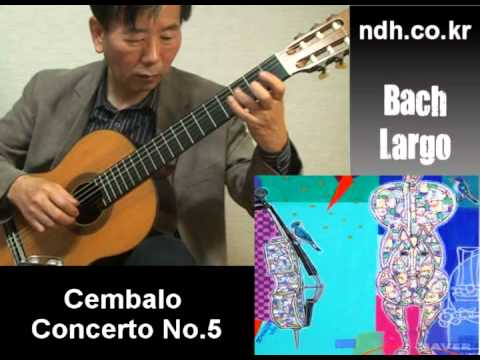 Bach-Largo/ Cembalo Concerto No.5 - Classical Guitar - Played,Arr. NOH DONGHWAN