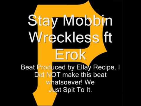 Stay Mobbin'- Wreckless ft Erok