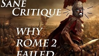 Sane Critique, Why Rome 2 Failed