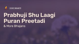 Prabhuji Shu Laagi Puran Preetadi & More Bhajans | 15-Minute Bhakti