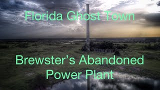Florida Ghost Town Brewster's Abandoned Power Plant
