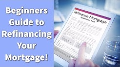 Beginners Guide to Refinancing Your Mortgage!