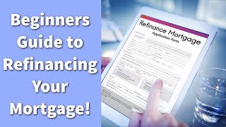 Beginners Guide to Refinancing Your Mortgage! | What is Refinancing a Home?  | Cash Out Refinancing?
