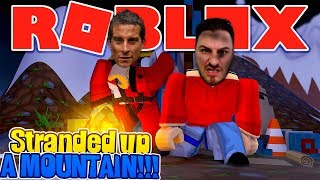 ROBLOX - STRANDED ON A MOUNTAIN WITH BEAR GRYLLS!!!