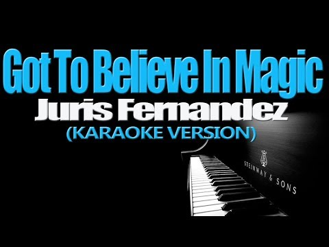GOT TO BELIEVE IN MAGIC - Juris Fernandez (KARAOKE VERSION)