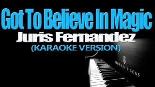 GOT TO BELIEVE IN MAGIC - Juris Fernandez (KARAOKE VERSION)