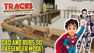 TRACKS: DAD AND BUBS PASSENGER MODE! ALL ABOARD! Let's Play Tracks the Train Set Game!