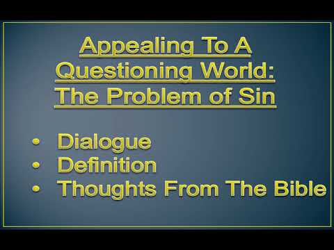 """""""Appealing To A Questioning World: The Problem Of Sin"""""""