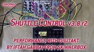 Shuttle Control V.3.8r2 Performance With Digitakt By Iftah Gabbai From Skinnerbox
