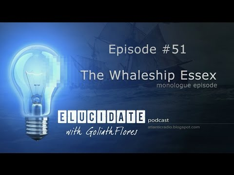 Elucidate with Goliath Flores - #51 The Whaleship Essex