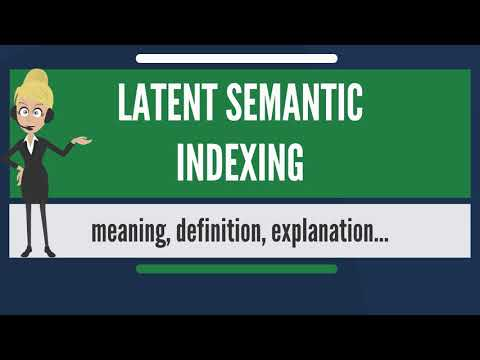 What is LATENT SEMANTIC INDEXING? What does LATENT SEMANTIC INDEXING mean?